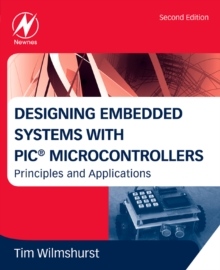 Designing Embedded Systems with PIC Microcontrollers : Principles and Applications, Paperback / softback Book