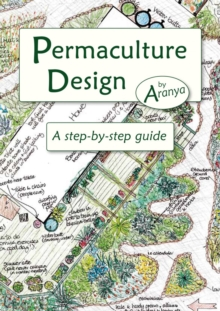Permaculture Design : A Step by Step Guide, Paperback Book