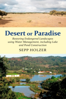 Desert or Paradise : Restoring Endangered Landscapes Using Water Management, Including Lakes and Pond Construction, Paperback Book