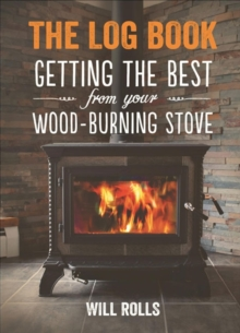 The Log Book : Getting The Best From Your Wood-Burning Stove, Paperback Book