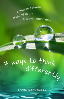 7 Ways to Think Differently : Embrace Potential, Respond to Life, Discover Abundance, Paperback Book