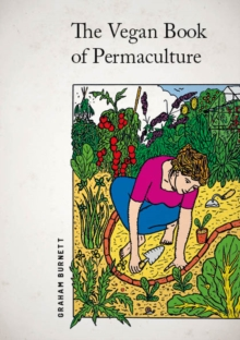 The Vegan Book of Permaculture : Recipes for Healthy Eating and Earthright Living, Paperback Book