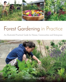 Forest Gardening in Practice : An Illustrated Practical Guide for Homes, Communities and Enterprises, Paperback / softback Book