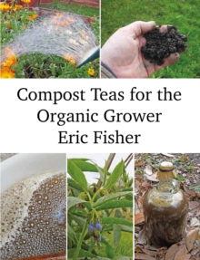 Compost Teas for the Organic Grower, Paperback / softback Book