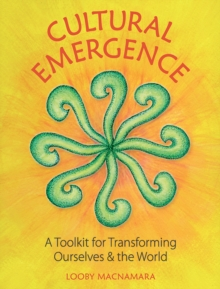 Cultural Emergence : A Toolkit for Transforming Ourselves & the World, Paperback / softback Book