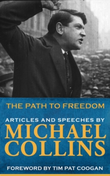 Path to Freedom: Articles & Speeches by Michael Collins : Articles and speeches by, EPUB eBook