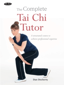 The Complete Tai Chi Tutor : A structured course to achieve professional expertise, Paperback Book