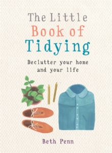 The Little Book of Tidying : Declutter your home and your life, Paperback / softback Book