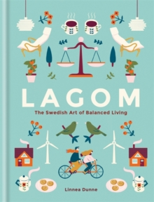 Lagom : The Swedish Art of Balanced Living, Hardback Book