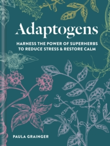 Adaptogens : Harness the power of superherbs to reduce stress & restore calm, EPUB eBook