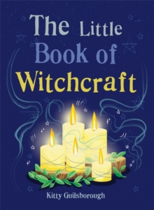 The Little Book of Witchcraft : Explore the ancient practice of natural magic and daily ritual, Paperback / softback Book