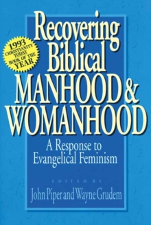 Recovering Biblical Manhood and Womanhood : Reponse to Evangelical Feminism, Paperback / softback Book