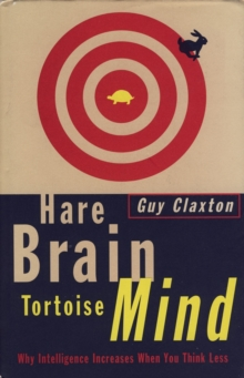 Hare Brain, Tortoise Mind : Why Intelligence Increases When You Think Less, Paperback / softback Book