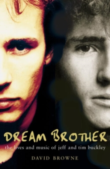 Dream Brother : The Lives and Music of Jeff and Tim Buckley, Paperback Book