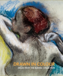 Drawn in Colour : Degas from the Burrell Collection, Hardback Book