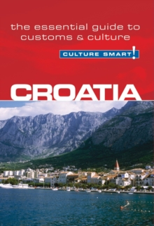 Croatia - Culture Smart! The Essential Guide to Customs & Culture, Paperback Book