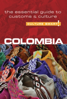 Colombia - Culture Smart! : The Essential Guide to Customs and Culture, Paperback Book