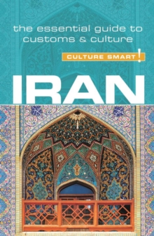 Iran - Culture Smart! The Essential Guide to Customs & Culture, Paperback Book