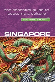 Singapore - Culture Smart! : The Essential Guide to Customs & Culture, Paperback / softback Book