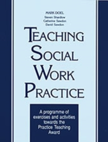 Teaching Social Work Practice : A Programme of Exercises and Activities Towards the Practice Teaching Award, Paperback / softback Book