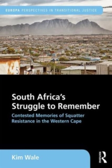 South Africa's Struggle to Remember : Contested Memories of Squatter Resistance in the Western Cape, Hardback Book