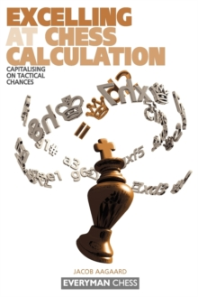 Excelling at Chess Calculation : Capitalising on Tactical Chances, Paperback / softback Book