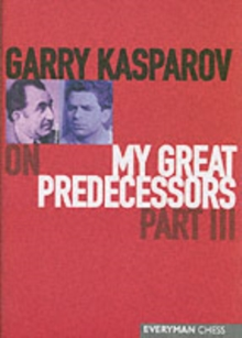 Garry Kasparov on My Great Predecessors : Pt.3, Hardback Book