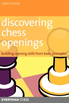 Discovering Chess Openings : Building A Repertoire From Basic Principles, Paperback / softback Book