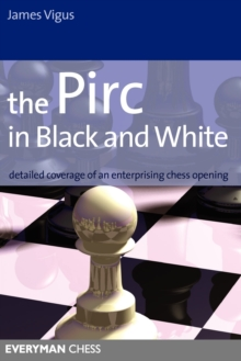 The Pirc in Black and White : Detailed Coverage of an Enterprising Chess Opening, Paperback / softback Book