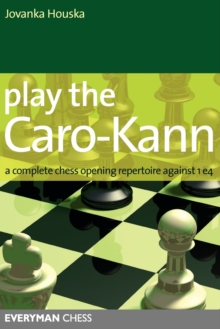 Play the Caro-Kann : A Complete Chess Opening Repertoire Against 1 E4, Paperback / softback Book