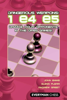 Dangerous Weapons: 1 e4 e5 : Dazzle Your Opponents in the Open Games!, Paperback Book