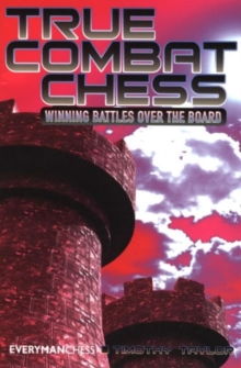 True Combat Chess : Winning Battles Over the Board, Paperback / softback Book