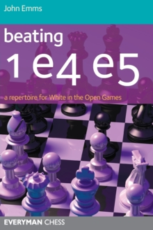 Beating 1 E4 E5 : A Repertoire for White in the Open Games, Paperback Book