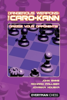 Dangerous Weapons: The Caro-Kann : Dazzle Your Opponents!, Paperback Book
