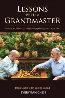 Lessons with a Grandmaster : Enhance Your Chess Strategy and Psychology with Boris Gulko, Paperback Book