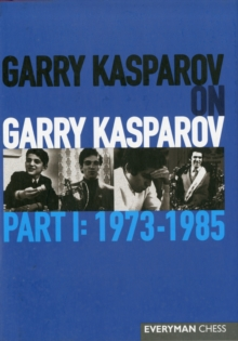 Garry Kasparov on Garry Kasparov, Part 1: 1973-1985 : 1973-1985, Hardback Book