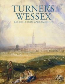 Turner's Wessex : Architecture and Ambition, Paperback Book