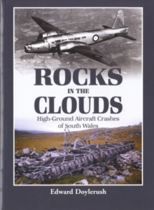 Rocks in the Clouds : High-ground Aircraft Crashes of South Wales, Paperback Book