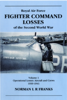 RAF Fighter Command Losses of the Second World War : RAF Fighter Command Losses of Second World War: Operational Losses Aircraft and Crews 1939-1941 Operational Losses Aircraft and Crews 1939-1941 v., Paperback / softback Book