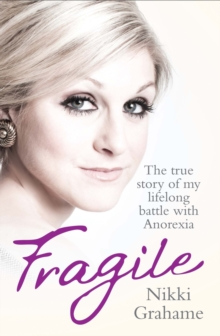 Fragile : The True Story of My Lifelong Battle With Anorexia, Paperback / softback Book