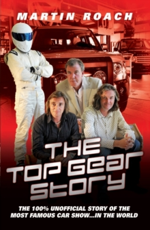 Top Gear Story : The 100% Unofficial Story of the Most Famous Car Show...In the World, Paperback / softback Book
