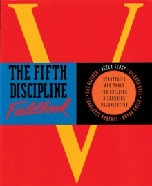 The Fifth Discipline Fieldbook : Strategies for Building a Learning Organization, Paperback Book