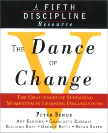 The Dance of Change : The Challenges of Sustaining Momentum in Learning Organizations (A Fifth Discipline Resource), Paperback Book