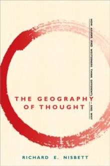 The Geography of Thought : How Asians and Westerners Think Differently - and Why, Paperback Book