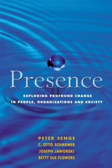 Presence : Exploring Profound Change in People, Organizations and Society, Paperback / softback Book