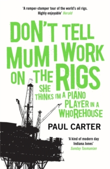 Don't Tell Mum I Work on the Rigs : (She Thinks I'm a Piano Player in a Whorehouse), Paperback / softback Book