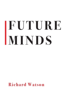 Future Minds : How the Digital Age Is Changing Our Minds, Why This Matters, and What We Can Do About It, Paperback / softback Book