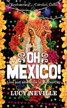 Oh Mexico! : Love and Adventure in Mexico City, Paperback Book