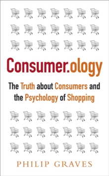 Consumerology : The Truth about Consumers and the Psychology of Shopping, Paperback / softback Book