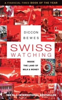 Swiss Watching : Inside the Land of Milk and Money, Paperback / softback Book
